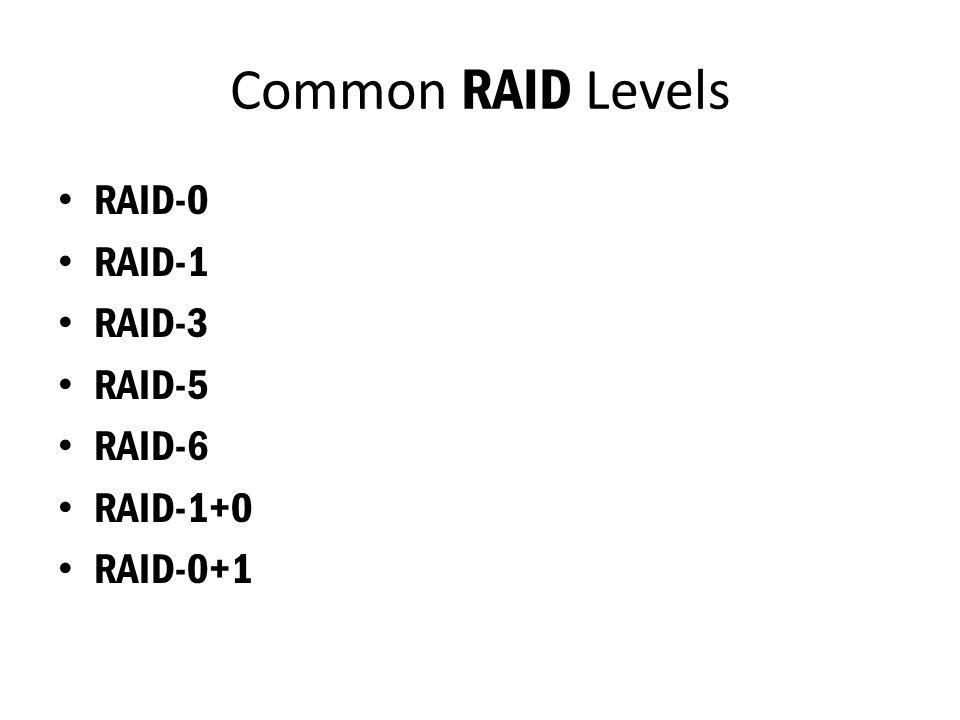 Common RAID Levels RAID-0 RAID-1 RAID-3 RAID-5 RAID-6 RAID-1+0 RAID-0+1