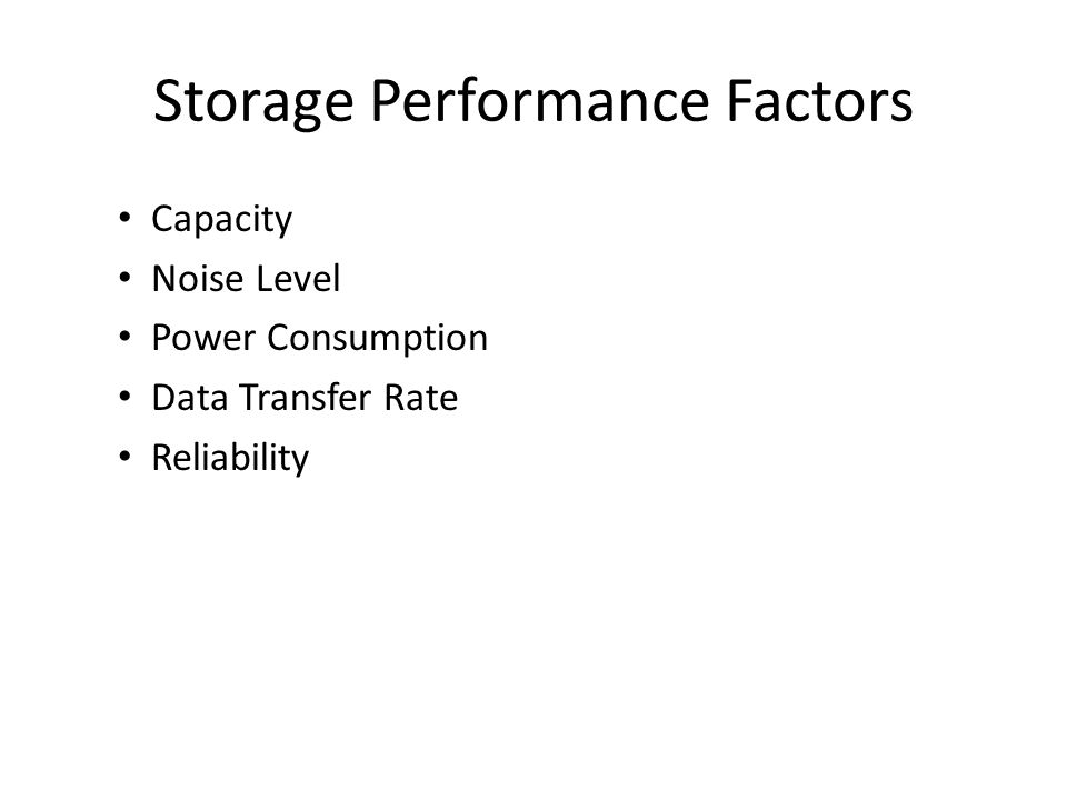 Storage Performance Factors Capacity Noise Level Power Consumption Data Transfer Rate Reliability