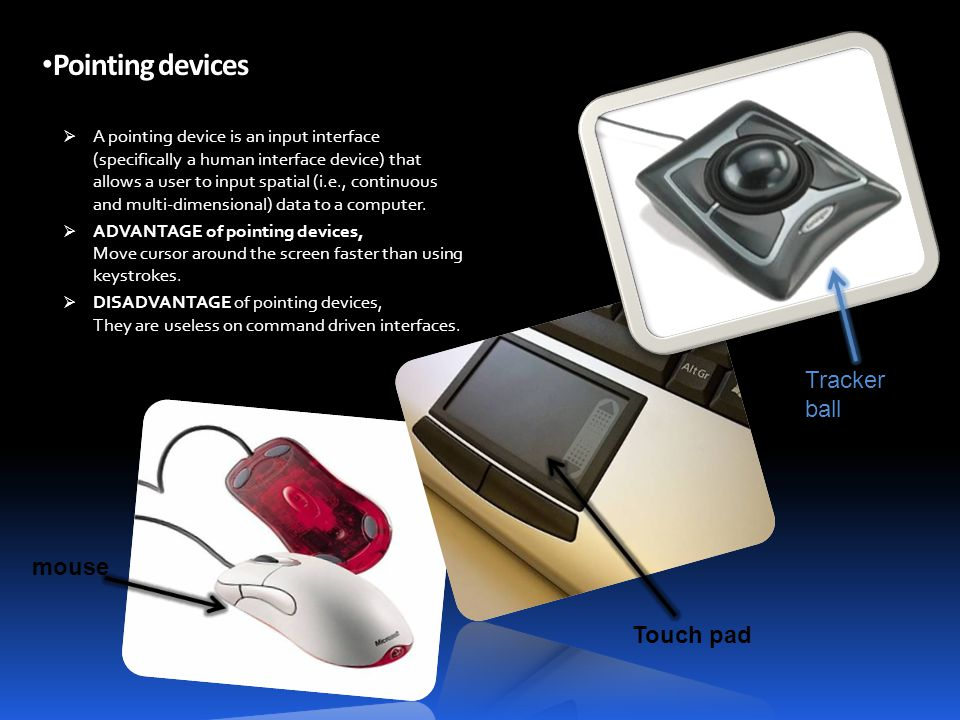Pointing devices AA pointing device is an input interface (specifically a human interface device) that allows a user to input spatial (i.e., continuous and multi-dimensional) data to a computer.