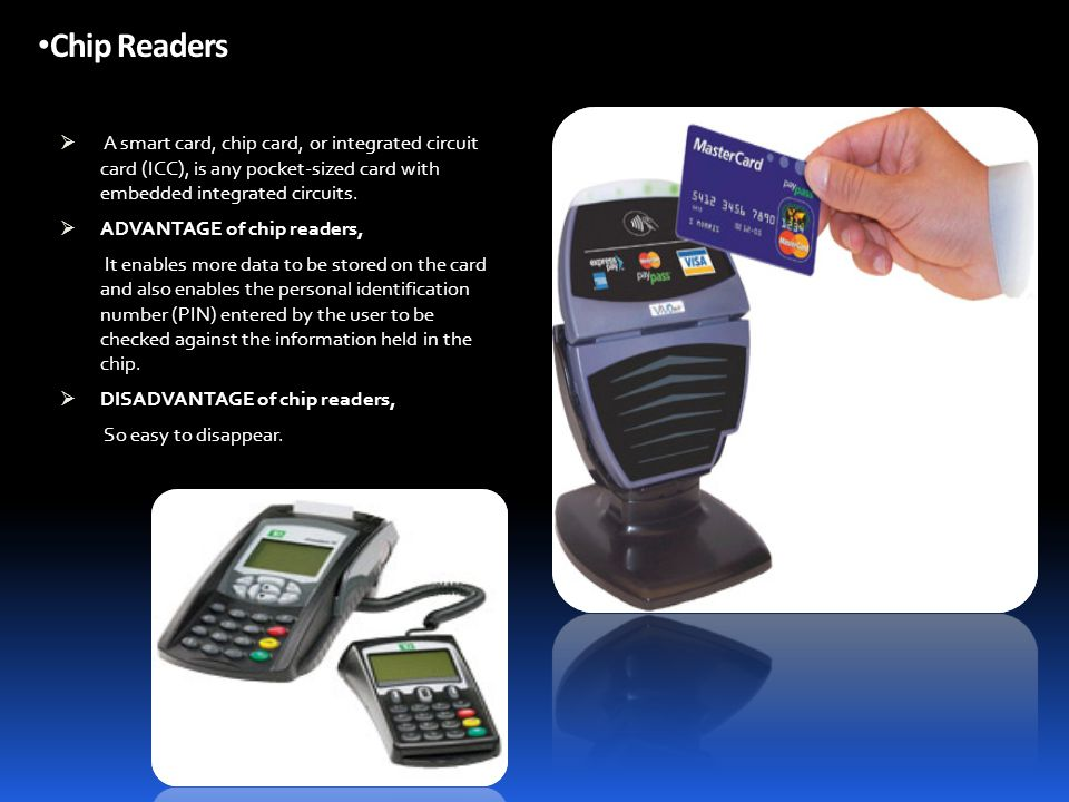 Chip Readers smart card, chip card, or integrated circuit card (ICC), is any pocket-sized card with embedded integrated circuits.