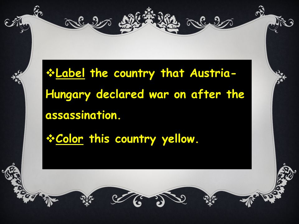  Label the country that Austria- Hungary declared war on after the assassination.