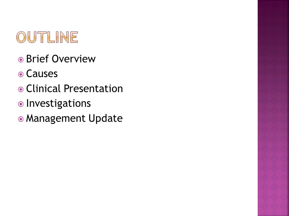  Brief Overview  Causes  Clinical Presentation  Investigations  Management Update
