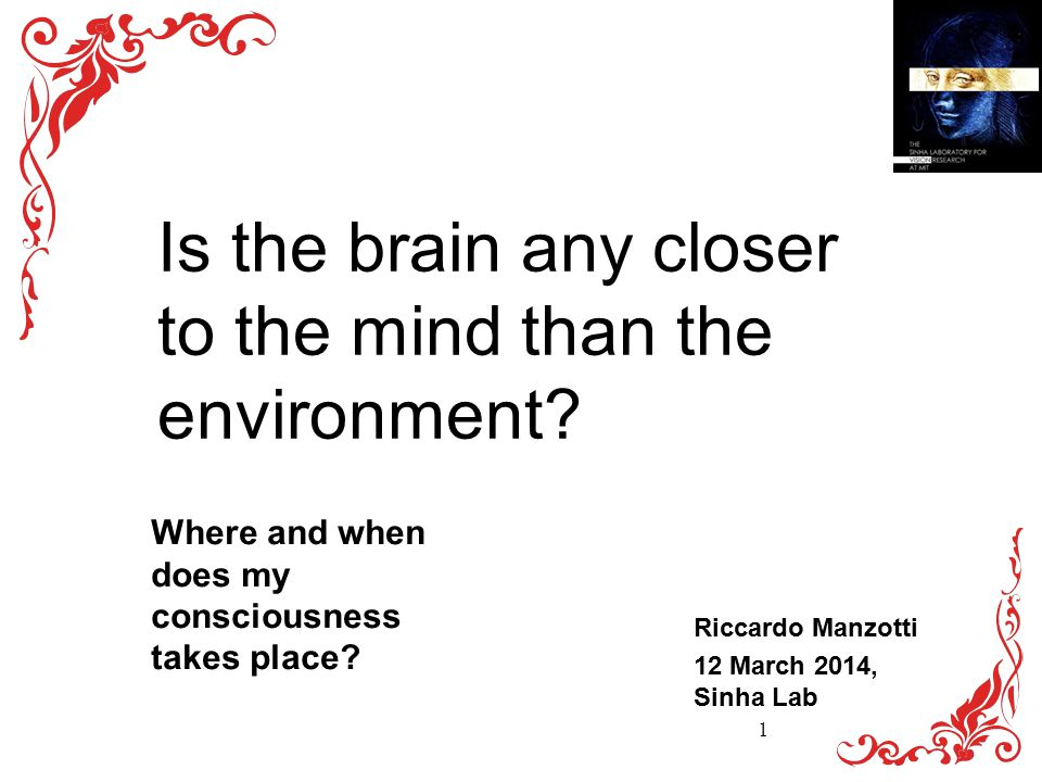 Is the brain any closer to the mind than the environment.