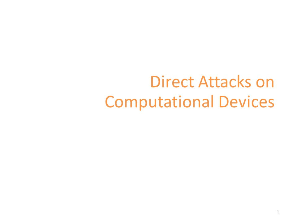Direct Attacks on Computational Devices 1