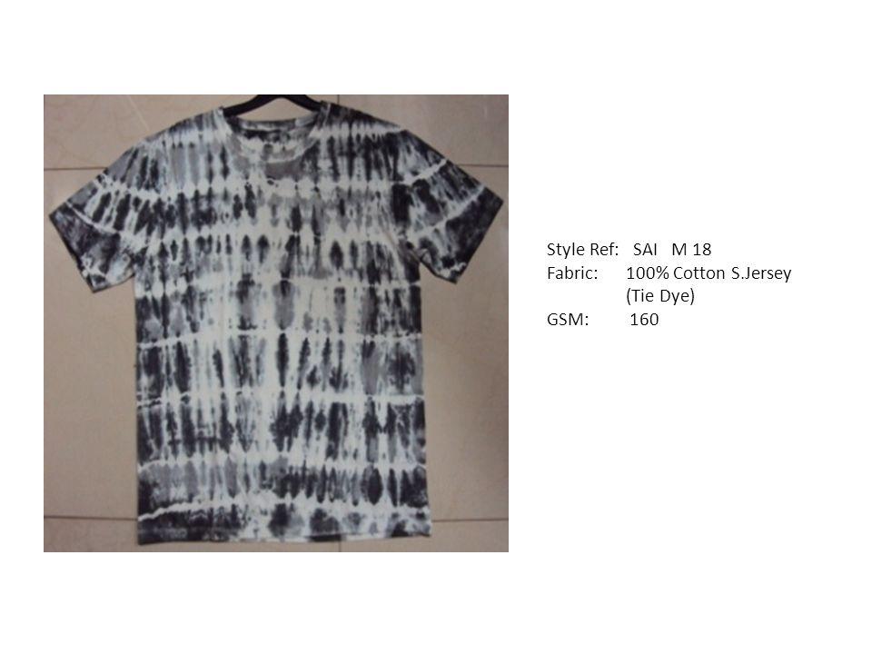 Style Ref: SAI M 18 Fabric: 100% Cotton S.Jersey (Tie Dye) GSM: 160