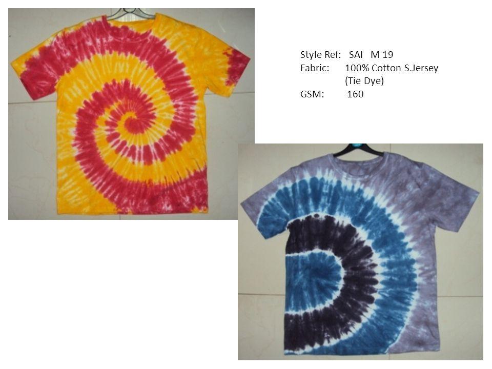Style Ref: SAI M 19 Fabric: 100% Cotton S.Jersey (Tie Dye) GSM: 160