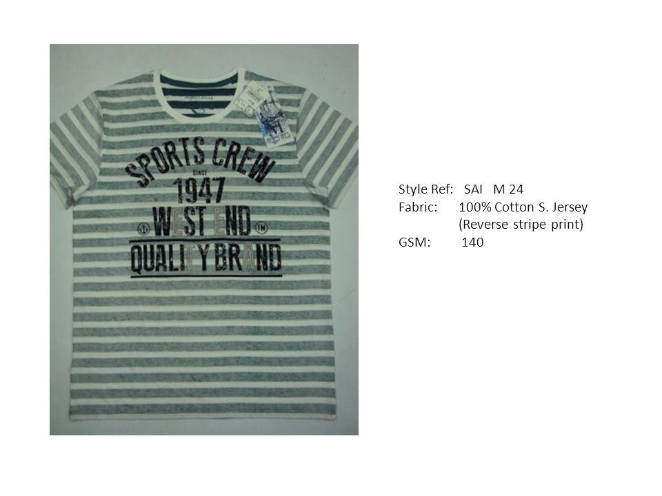 Style Ref: SAI M 24 Fabric: 100% Cotton S. Jersey (Reverse stripe print) GSM: 140