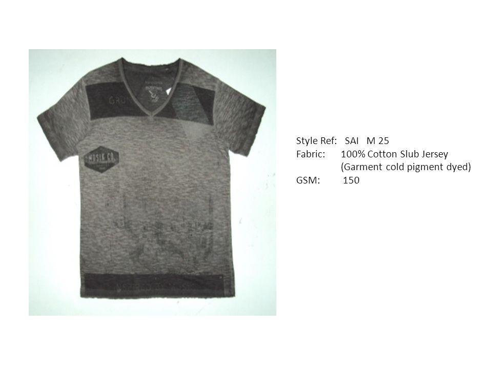 Style Ref: SAI M 25 Fabric: 100% Cotton Slub Jersey (Garment cold pigment dyed) GSM: 150