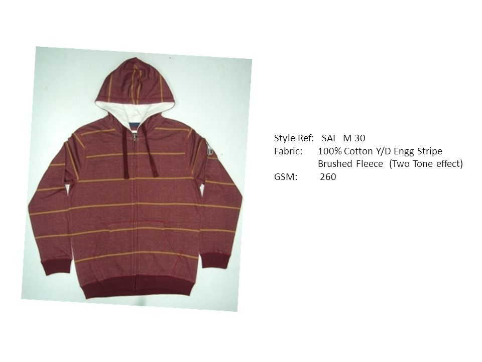 Style Ref: SAI M 30 Fabric: 100% Cotton Y/D Engg Stripe Brushed Fleece (Two Tone effect) GSM: 260
