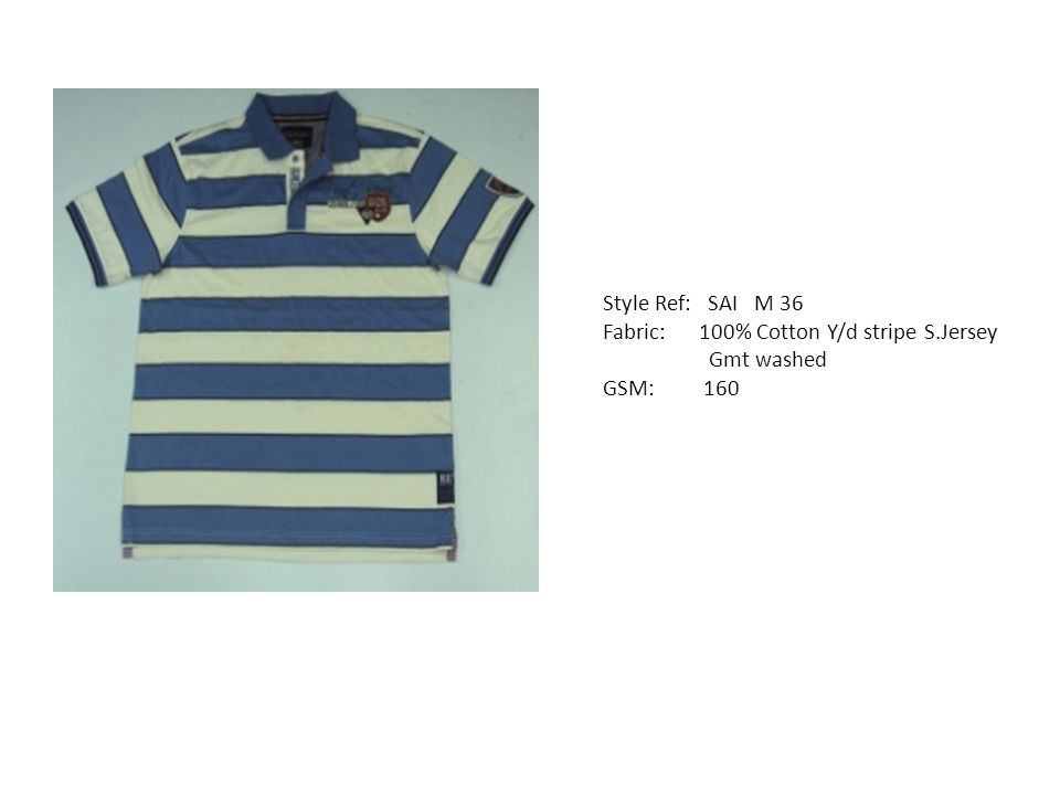 Style Ref: SAI M 36 Fabric: 100% Cotton Y/d stripe S.Jersey Gmt washed GSM: 160