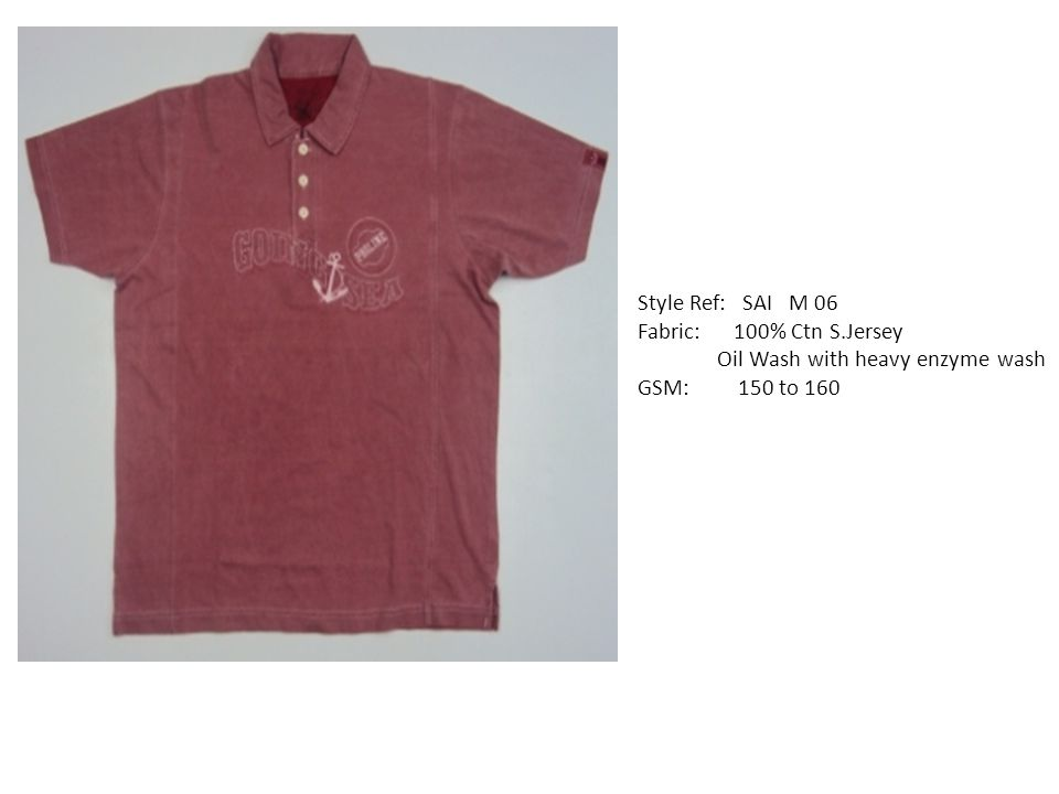 Style Ref: SAI M 06 Fabric: 100% Ctn S.Jersey Oil Wash with heavy enzyme wash GSM: 150 to 160
