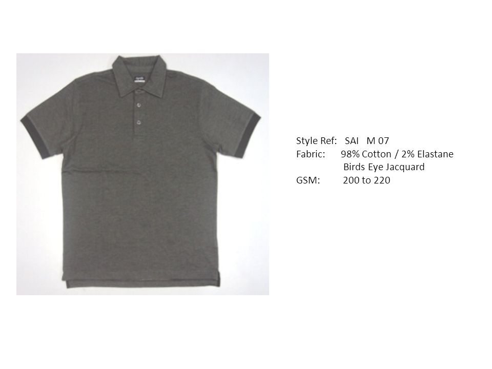 Style Ref: SAI M 07 Fabric: 98% Cotton / 2% Elastane Birds Eye Jacquard GSM: 200 to 220