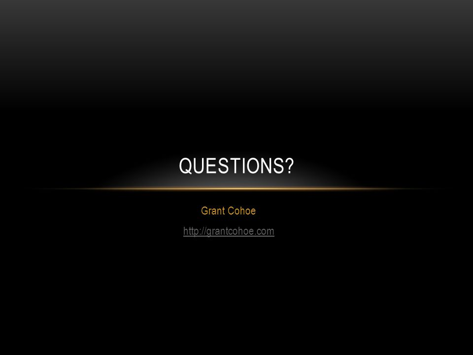 Grant Cohoe http://grantcohoe.com QUESTIONS