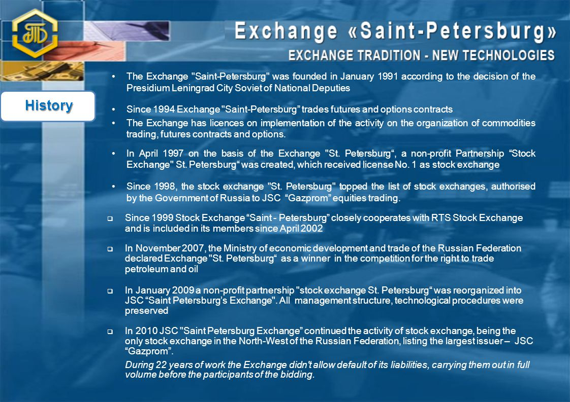 The Exchange Saint-Petersburg was founded in January 1991 according to the decision of the Presidium Leningrad City Soviet of National Deputies.