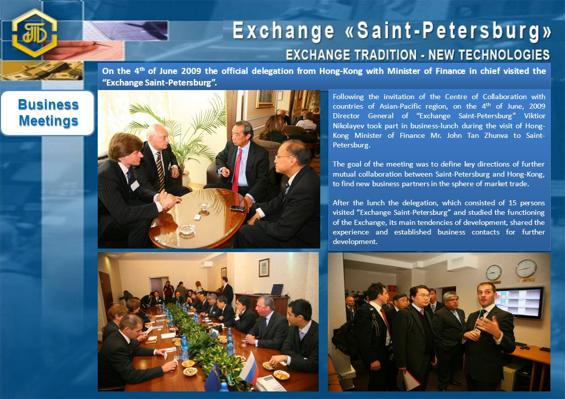 On the 4 th of June 2009 the official delegation from Hong-Kong with Minister of Finance in chief visited the Exchange Saint-Petersburg .