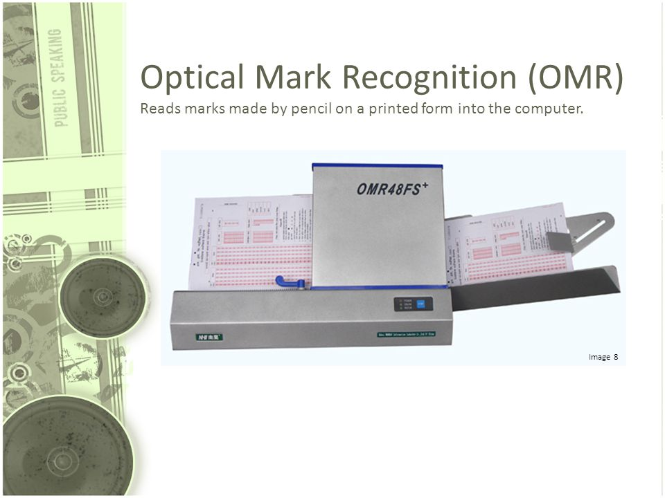 Optical Mark Recognition (OMR) Reads marks made by pencil on a printed form into the computer.