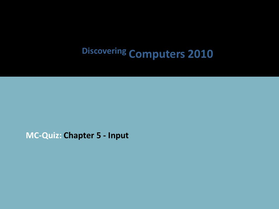 MC-Quiz: Chapter 5 - Input Discovering Computers 2010