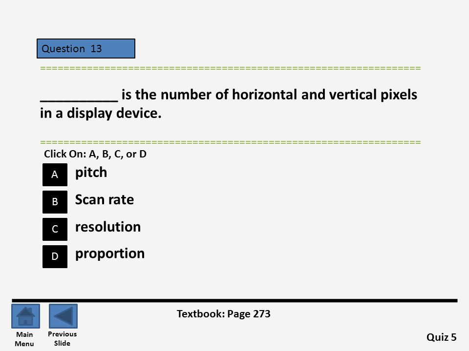 Question 13 A B C D ================================================================= __________ is the number of horizontal and vertical pixels in a display device.