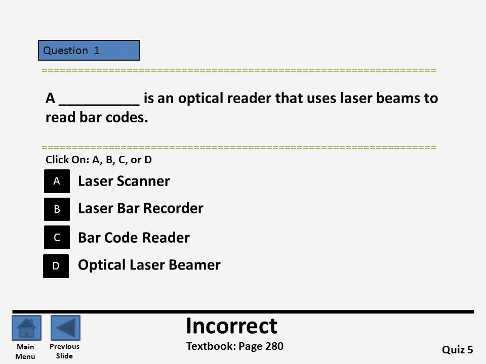 Question 1 B A C D ================================================================= A __________ is an optical reader that uses laser beams to read bar codes.