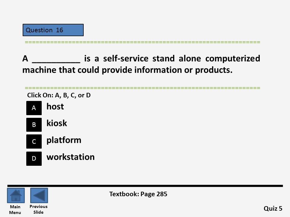 Question 16 A B C D ================================================================= A __________ is a self-service stand alone computerized machine that could provide information or products.