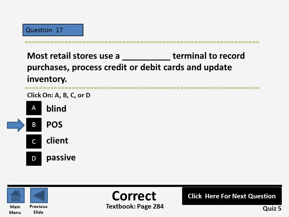 Question 17 C B A D ================================================================= Most retail stores use a __________ terminal to record purchases, process credit or debit cards and update inventory.