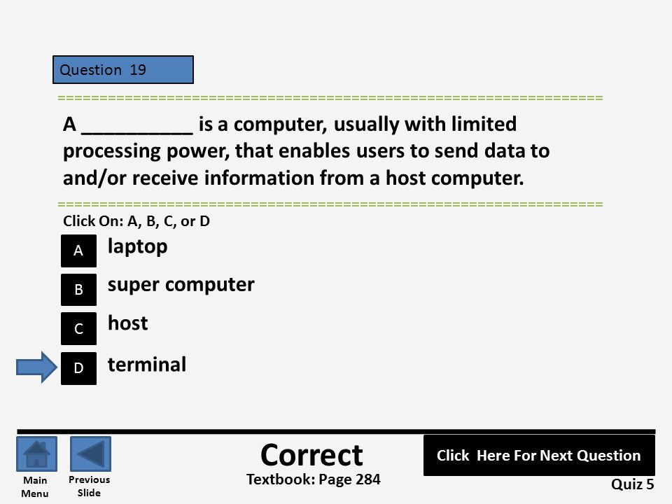 Question 19 C B A D ================================================================= A __________ is a computer, usually with limited processing power, that enables users to send data to and/or receive information from a host computer.