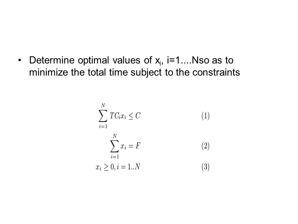 Determine optimal values of x i, i=1....Nso as to minimize the total time subject to the constraints