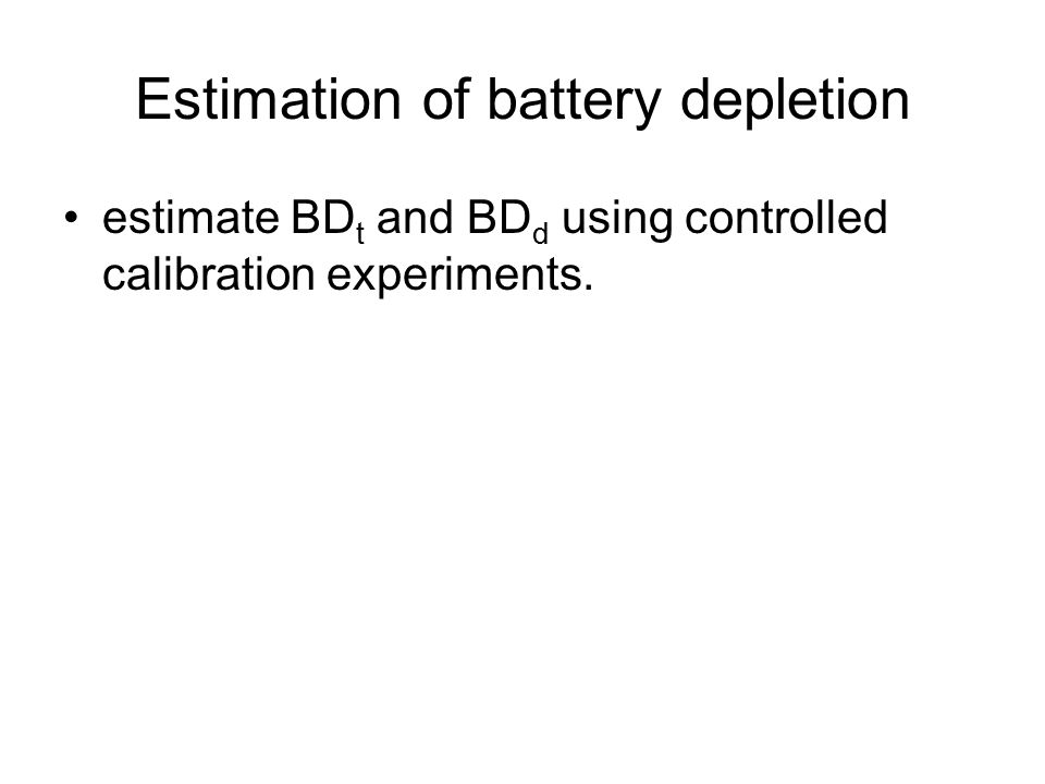 Estimation of battery depletion estimate BD t and BD d using controlled calibration experiments.