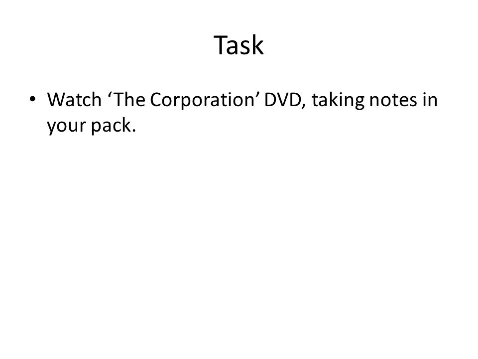 Task Watch 'The Corporation' DVD, taking notes in your pack.