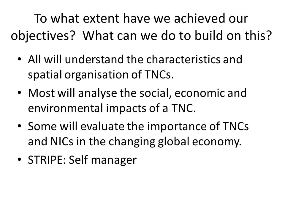 To what extent have we achieved our objectives? What can we do to build on this? All will understand the characteristics and spatial organisation of T