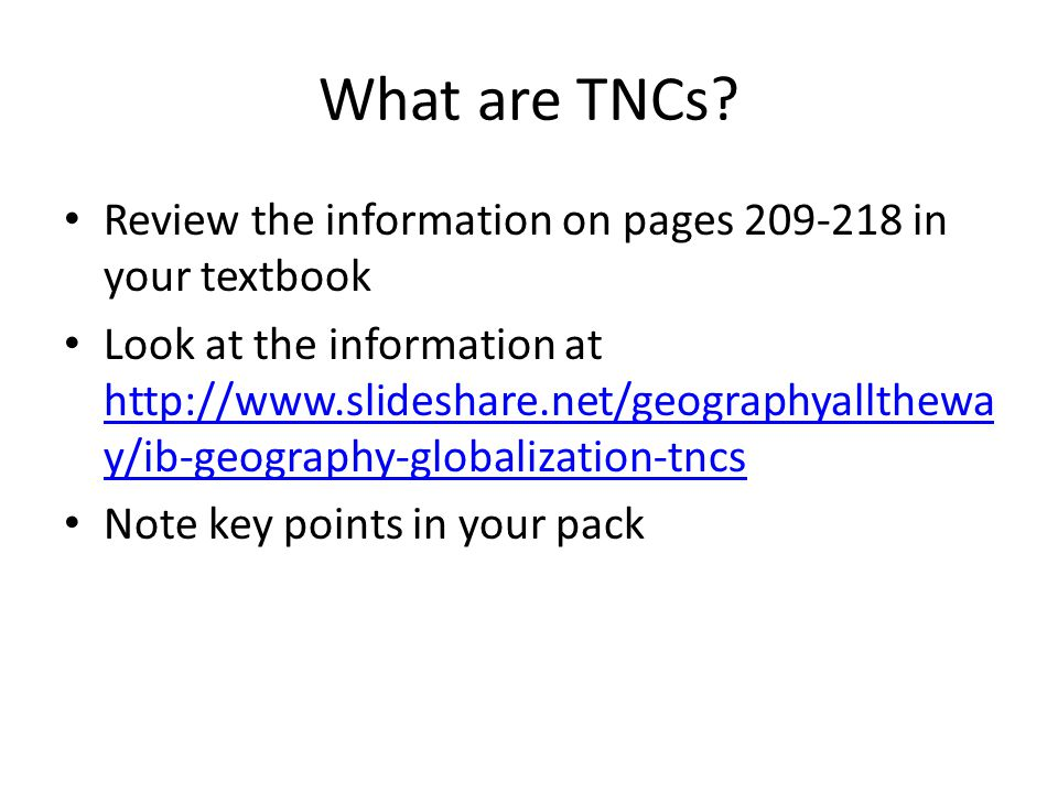 What are TNCs? Review the information on pages 209-218 in your textbook Look at the information at http://www.slideshare.net/geographyallthewa y/ib-ge