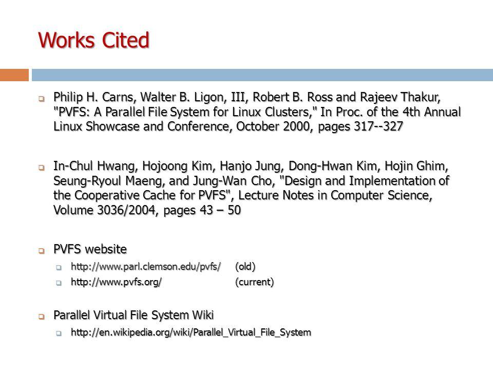 Works Cited  Philip H. Carns, Walter B. Ligon, III, Robert B. Ross and Rajeev Thakur,