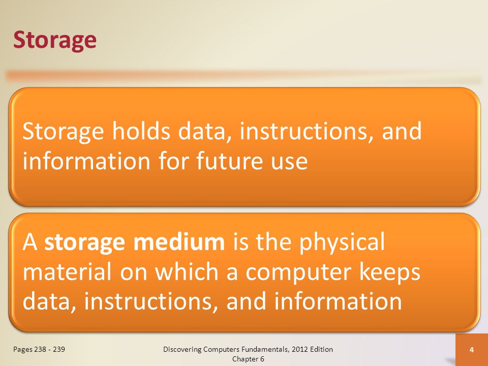 Storage Storage holds data, instructions, and information for future use A storage medium is the physical material on which a computer keeps data, ins