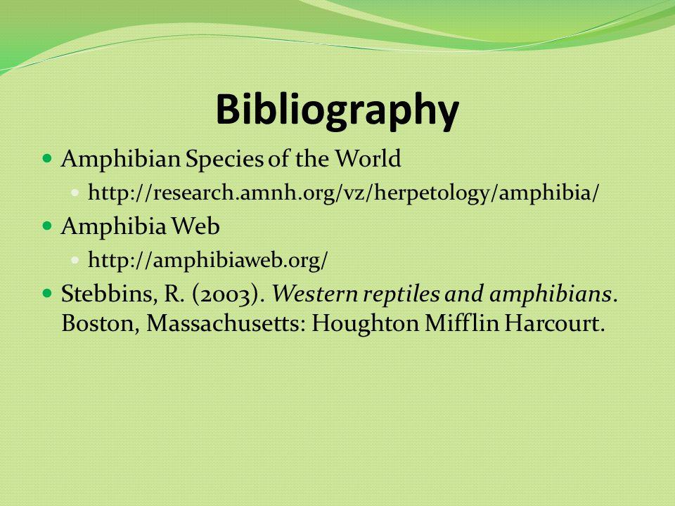 Bibliography Amphibian Species of the World http://research.amnh.org/vz/herpetology/amphibia/ Amphibia Web http://amphibiaweb.org/ Stebbins, R.