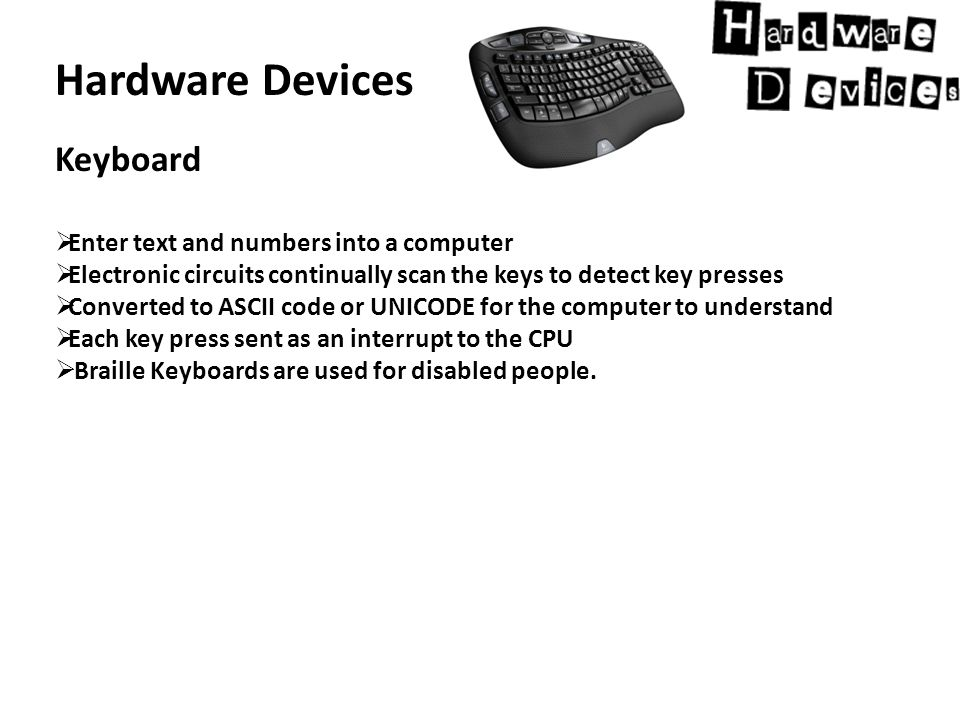 Hardware Devices Bar code reader  Electronic Device for reading barcodes on various items  A sequence of black and white bars with coded information identifying the product.