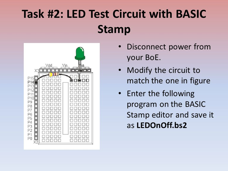Task #2: LED Test Circuit with BASIC Stamp Disconnect power from your BoE.
