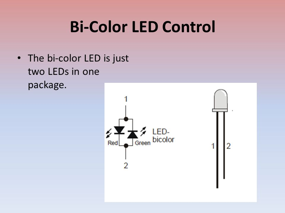 Bi-Color LED Control The bi-color LED is just two LEDs in one package.