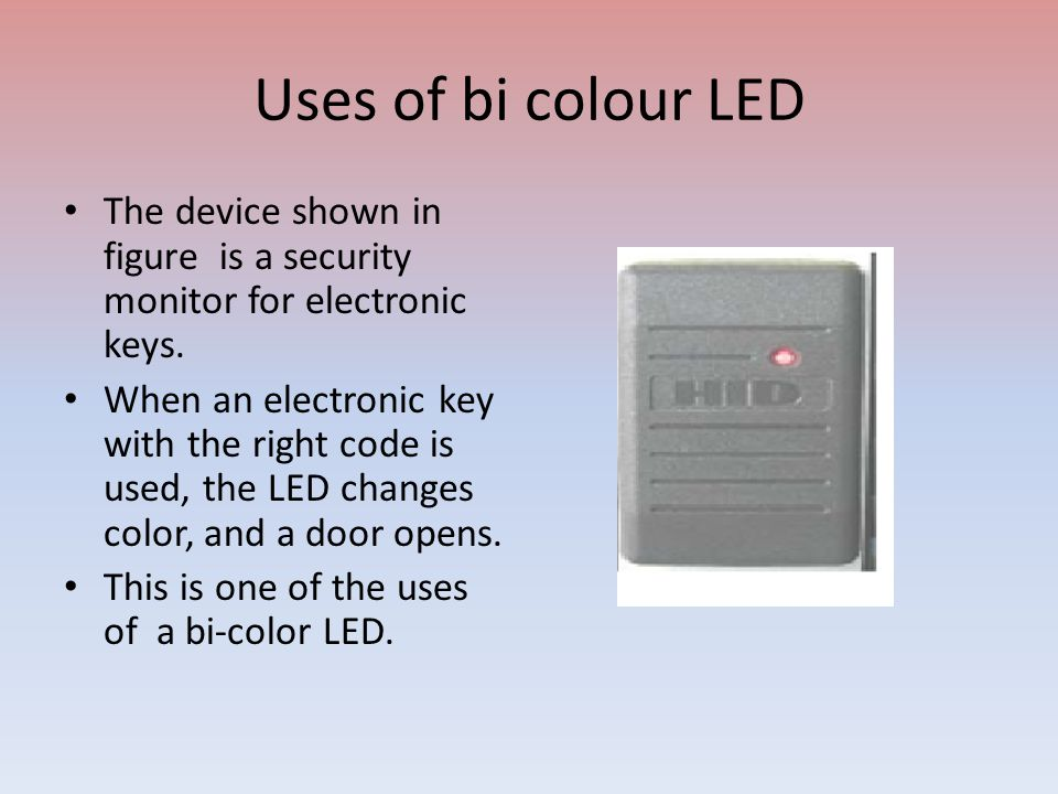 Uses of bi colour LED The device shown in figure is a security monitor for electronic keys. When an electronic key with the right code is used, the LE