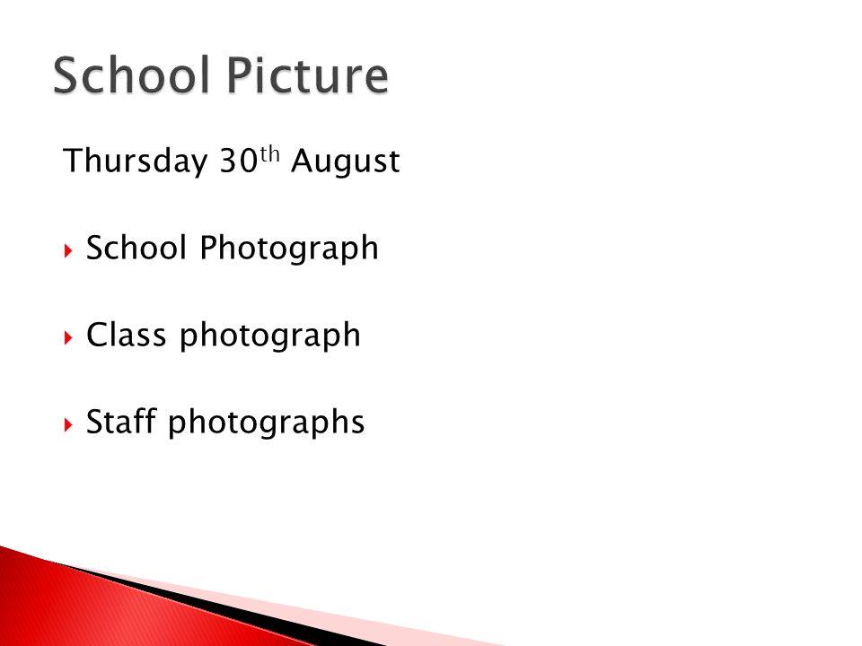 Thursday 30 th August  School Photograph  Class photograph  Staff photographs