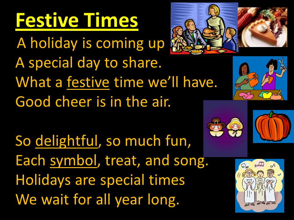 Festive Times A holiday is coming up A special day to share.