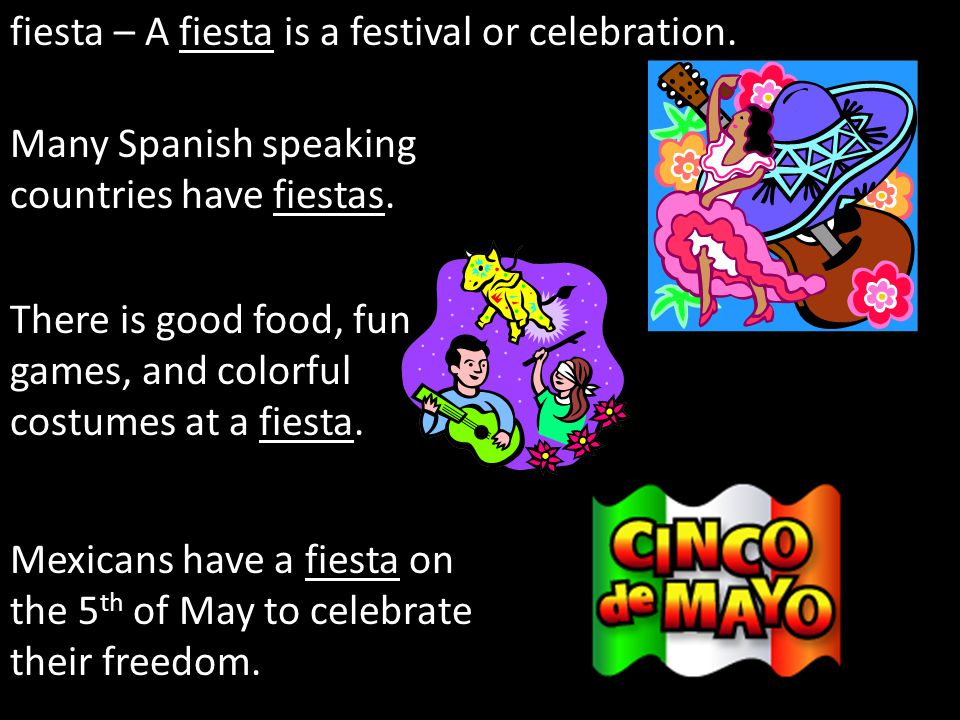 fiesta – A fiesta is a festival or celebration.