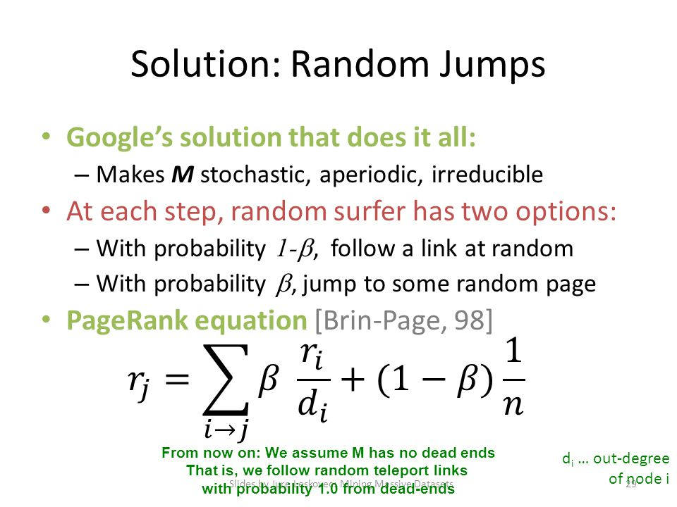 Solution: Random Jumps Slides by Jure Leskovec: Mining Massive Datasets29 d i … out-degree of node i From now on: We assume M has no dead ends That is