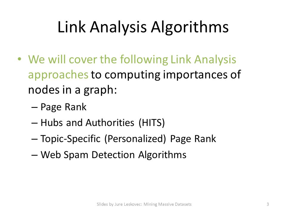 Link Analysis Algorithms We will cover the following Link Analysis approaches to computing importances of nodes in a graph: – Page Rank – Hubs and Aut