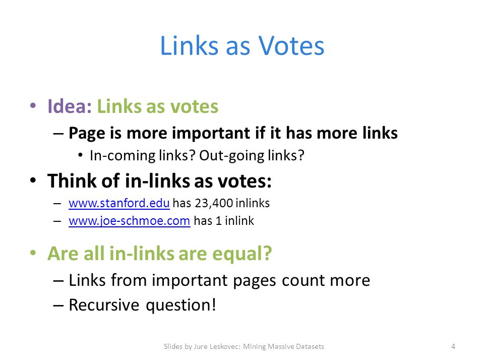 Links as Votes Idea: Links as votes – Page is more important if it has more links In-coming links? Out-going links? Think of in-links as votes: – www.
