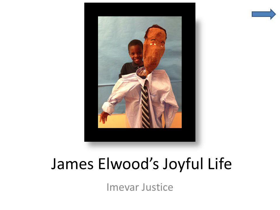 James Elwood's Joyful Life Imevar Justice
