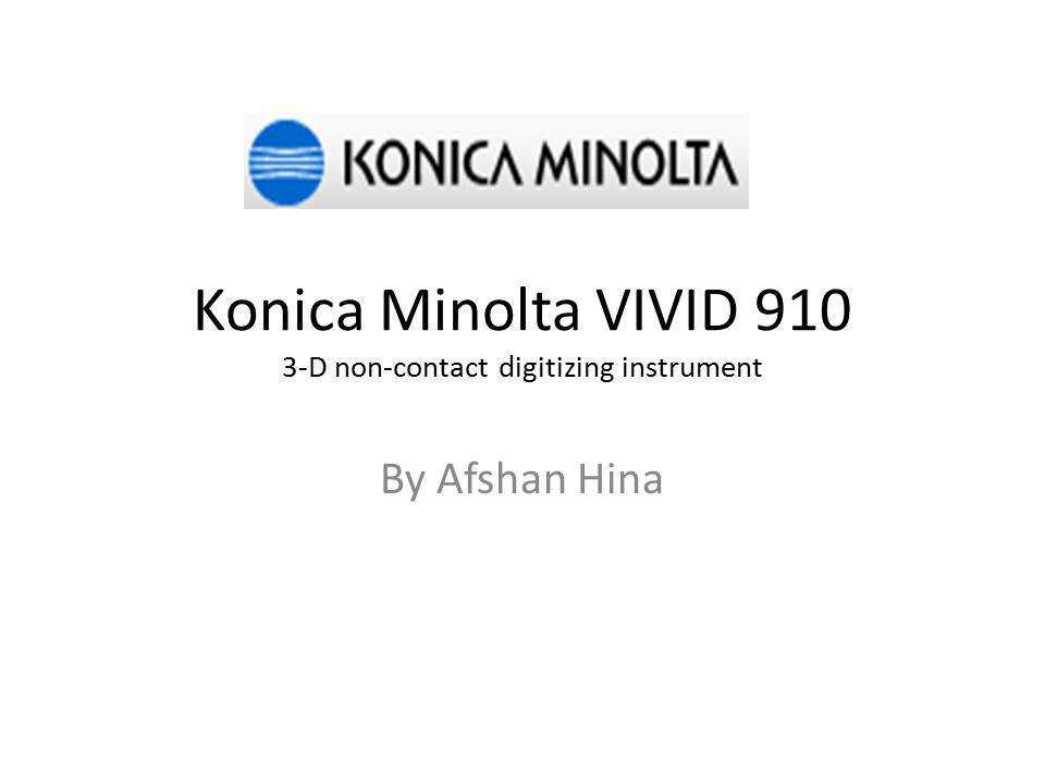 Konica Minolta VIVID 910 3-D non-contact digitizing instrument By Afshan Hina