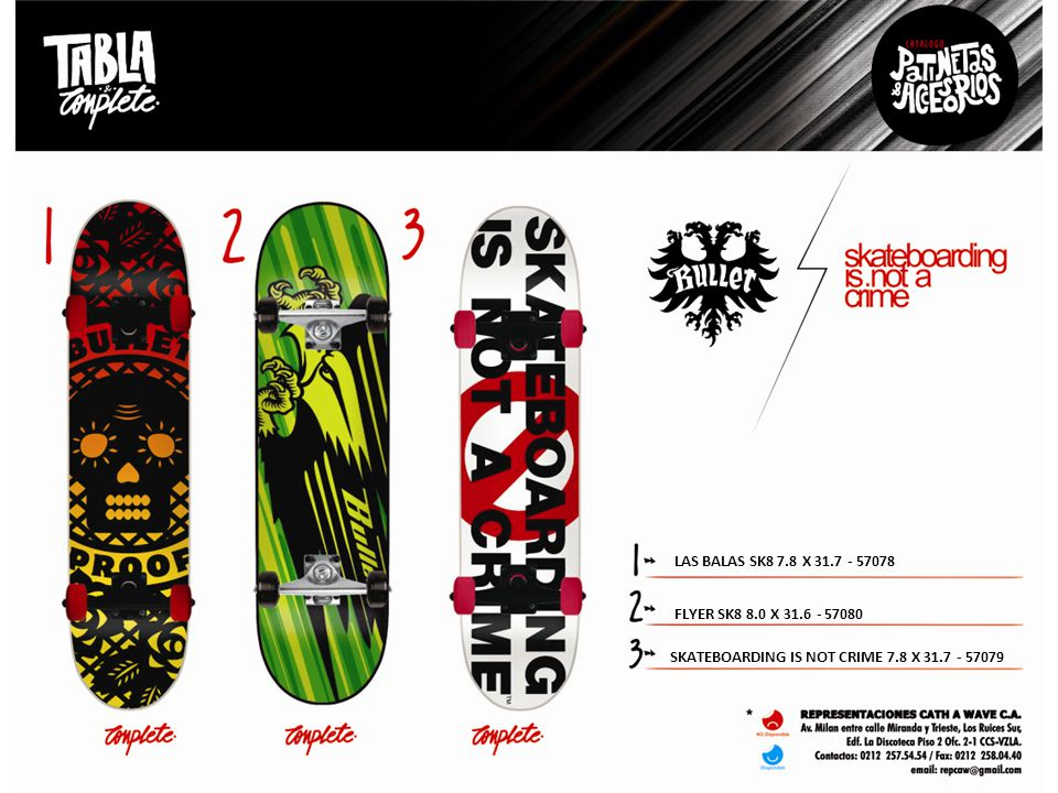 LAS BALAS SK8 7.8 X 31.7 - 57078 FLYER SK8 8.0 X 31.6 - 57080 SKATEBOARDING IS NOT CRIME 7.8 X 31.7 - 57079