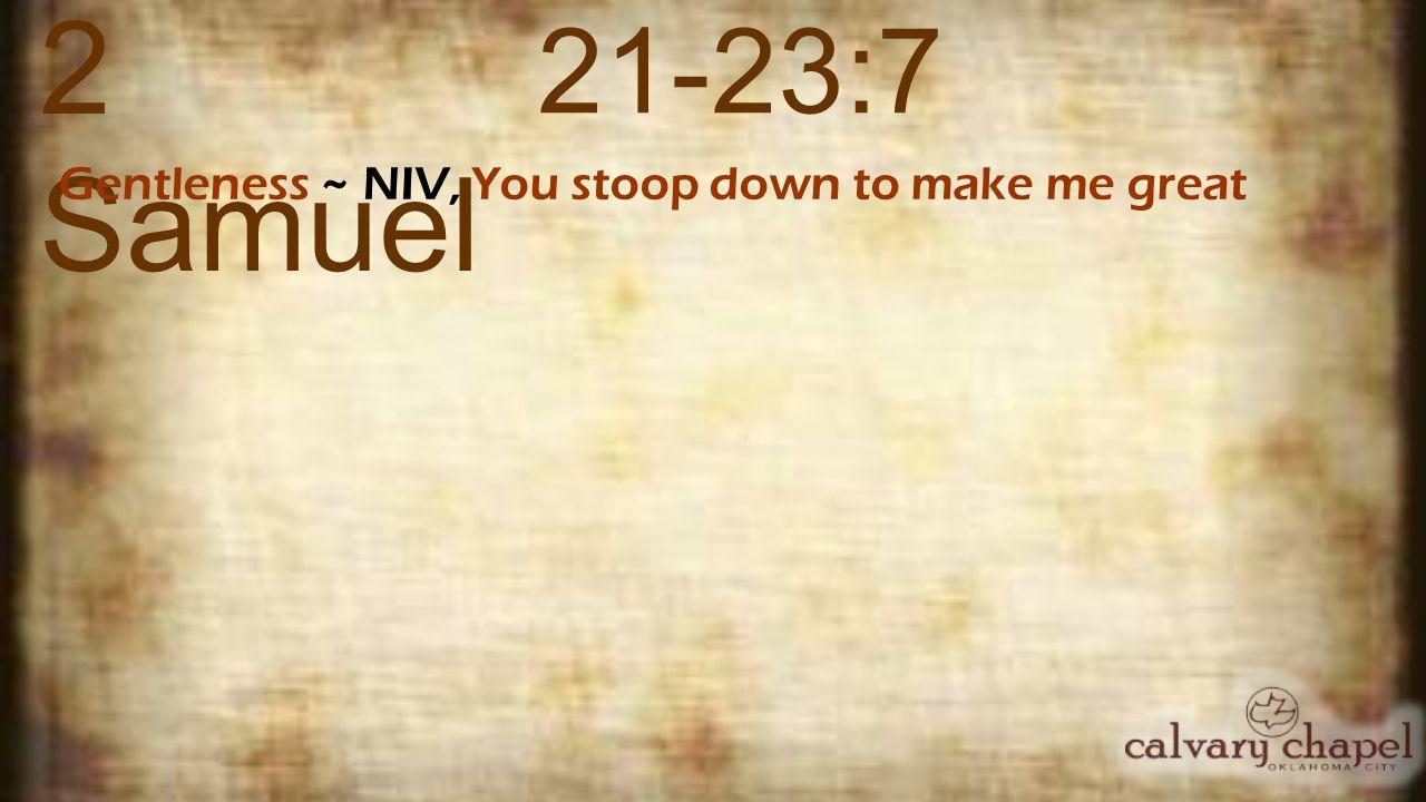 2 Samuel 21-23:7 Gentleness ~ NIV, You stoop down to make me great