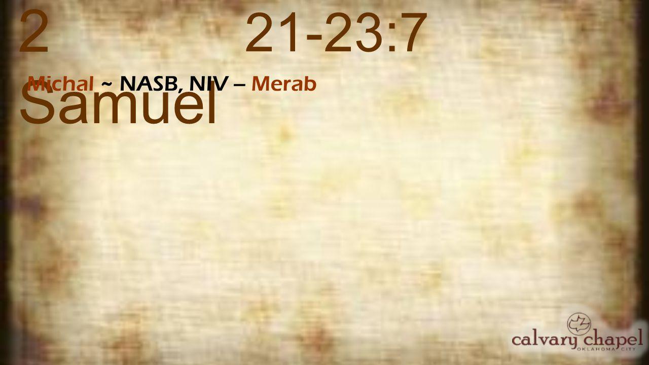 2 Samuel 21-23:7 Michal ~ NASB, NIV – Merab