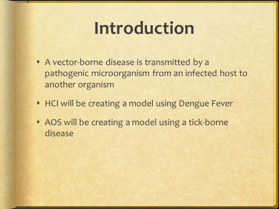 Introduction  A vector-borne disease is transmitted by a pathogenic microorganism from an infected host to another organism  HCI will be creating a